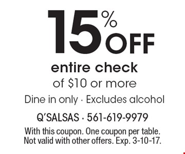 15% Off entire check of $10 or more. Dine in only. Excludes alcohol. With this coupon. One coupon per table. Not valid with other offers. Exp. 3-10-17.