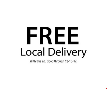 free Local Delivery. With this ad. Good through 12-15-17.
