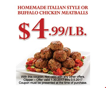 Homemade meatballs for $4.99 a pound.