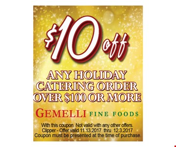 $10 off any $100 holiday catering order.
