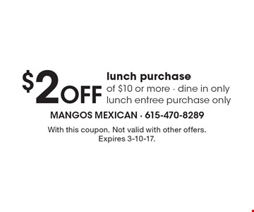 $2 Off lunch purchase of $10 or more - dine in only lunch entree purchase only. With this coupon. Not valid with other offers. Expires 3-10-17.