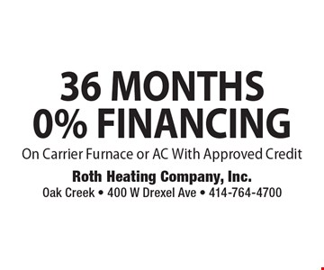 36 MONTHS, 0% FINANCING On Carrier Furnace or AC With Approved Credit.