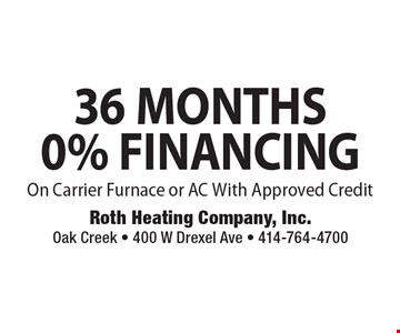 36 MONTHS 0% FINANCING On Carrier Furnace or AC With Approved Credit.