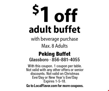 $1 off adult buffet with beverage purchase. Max. 8 Adults. With this coupon. 1 coupon per table. Not valid with any other offers or senior discounts. Not valid on Christmas Eve/Day or New Year's Eve/DayExpires 1-5-18. Go to LocalFlavor.com for more coupons.
