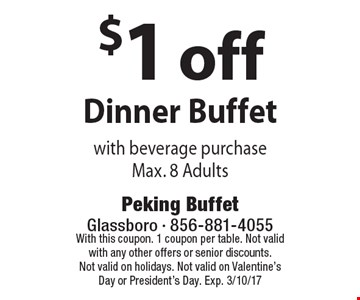 $1 off Dinner Buffet with beverage purchase Max. 8 Adults. With this coupon. 1 coupon per table. Not valid with any other offers or senior discounts. Not valid on holidays. Not valid on Valentine's Day or President's Day. Exp. 3/10/17