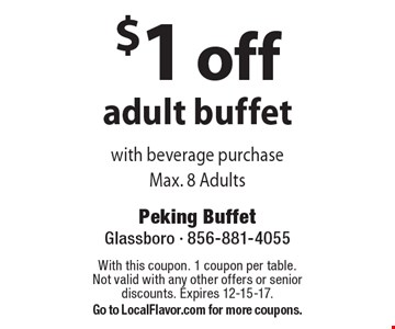 $1 off adult buffet with beverage purchase Max. 8 Adults. With this coupon. 1 coupon per table. Not valid with any other offers or senior discounts. Expires 12-15-17. Go to LocalFlavor.com for more coupons.