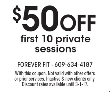 $50 Off first 10 private sessions. With this coupon. Not valid with other offers or prior services. Inactive & new clients only. Discount rates available until 3-1-17.