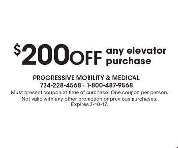 $200 OFF any elevator purchase. Must present coupon at time of purchase. One coupon per person. Not valid with any other promotion or previous purchases. Expires 3-10-17.