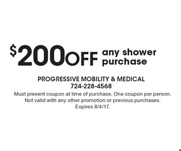 $200 off any shower purchase. Must present coupon at time of purchase. One coupon per person. Not valid with any other promotion or previous purchases. Expires 8/4/17.