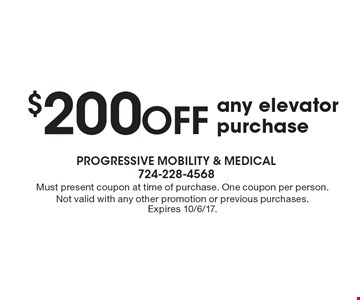 $200 off any elevator purchase. Must present coupon at time of purchase. One coupon per person. Not valid with any other promotion or previous purchases. Expires 10/6/17.