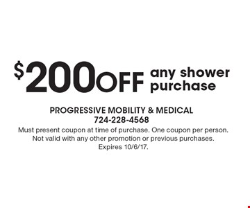 $200 off any shower purchase. Must present coupon at time of purchase. One coupon per person. Not valid with any other promotion or previous purchases. Expires 10/6/17.