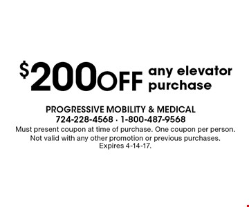 $200 off any elevator purchase. Must present coupon at time of purchase. One coupon per person. Not valid with any other promotion or previous purchases. Expires 4-14-17.