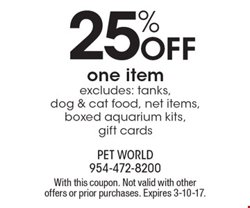 25% OFF one item. Excludes: tanks, dog & cat food, net items, boxed aquarium kits, gift cards. With this coupon. Not valid with other offers or prior purchases. Expires 3-10-17.