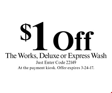 $1 Off The Works, Deluxe or Express Wash Just Enter Code 22149. At the payment kiosk. Offer expires 3-24-17.