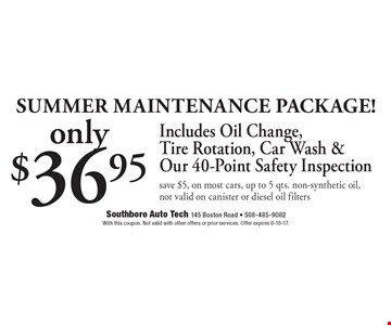 Summer Maintenance Package! $36.95 Includes Oil Change, Tire Rotation, Car Wash & Our 40-Point Safety Inspection save $5, on most cars, up to 5 qts. non-synthetic oil, not valid on canister or diesel oil filters. With this coupon. Not valid with other offers or prior services. Offer expires 8-18-17.