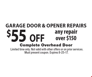 Garage Door & Opener Repairs $55 OFF any repair over $150. Limited time only. Not valid with other offers or on prior services. Must present coupon. Expires 8-25-17.