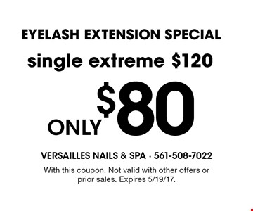 EYELASH EXTENSION SPECIAL ONLY $80 single extreme $120. With this coupon. Not valid with other offers or prior sales. Expires 5/19/17.