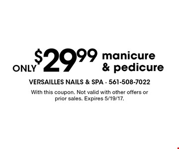 ONLY $29.99 manicure & pedicure. With this coupon. Not valid with other offers or prior sales. Expires 5/19/17.
