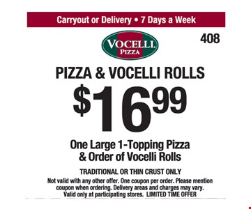 Pizza & Vocelli Rolls $16.99. One Large 1-Topping Pizza & Orders Of Vocelli Rolls. Traditional Or Thin Crust Only. Not valid with any other offer. One coupon per order. Please mention coupon when ordering. Delivery areas and charges may vary. Valid only at participating stores. LIMITED TIME OFFER.