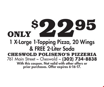 Only $22.95 1 x-large 1-topping pizza, 20 wings & free 2-liter soda. With this coupon. Not valid with other offers or prior purchases. Offer expires 6-16-17.