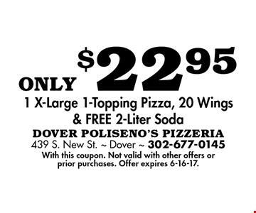 only$22.95 1 X-Large 1-Topping Pizza, 20 Wings& FREE 2-Liter Soda. With this coupon. Not valid with other offers or prior purchases. Offer expires 6-16-17.
