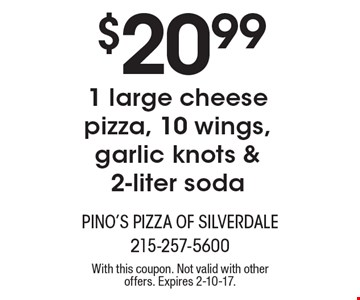 $20.99 1 large cheese pizza, 10 wings, garlic knots & 2-liter soda. With this coupon. Not valid with other offers. Expires 2-10-17.