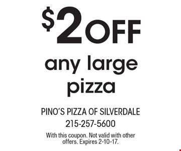 $2 Off any large pizza. With this coupon. Not valid with other offers. Expires 2-10-17.