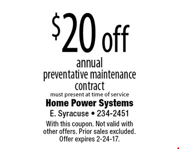 $20 off annual preventative maintenance contract must present at time of service. With this coupon. Not valid with other offers. Prior sales excluded. Offer expires 2-24-17.