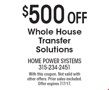 $500 OFF Whole House Transfer Solutions. With this coupon. Not valid with 