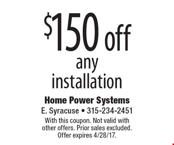 $150 off anyinstallation. With this coupon. Not valid with  other offers. Prior sales excluded.  Offer expires 4/28/17.