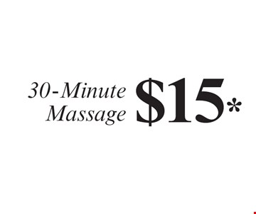 $15* 30-Minute Massage. *1 x only