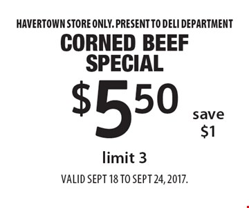 $5.50 corned beef special, limit 3, save $1. Havertown store only. Present to deli department. Valid Sept 18 to Sept 24, 2017.