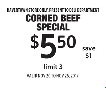 $5.50 corned beef special, limit 3, save $1. Havertown store only. Present to deli department. Valid Nov 20 to Nov 26, 2017.