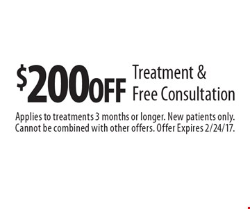 $200 OFF Treatment & Free Consultation. Applies to treatments 3 months or longer. New patients only. Cannot be combined with other offers. Offer Expires 2/24/17.