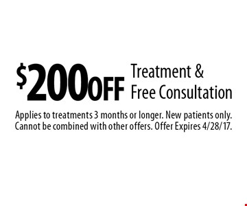 $200 off treatment & free consultation. Applies to treatments 3 months or longer. New patients only. Cannot be combined with other offers. Offer Expires 4/28/17.