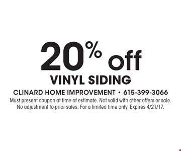 20% off vinyl Siding. Must present coupon at time of estimate. Not valid with other offers or sale. No adjustment to prior sales. For a limited time only. Expires 4/21/17.
