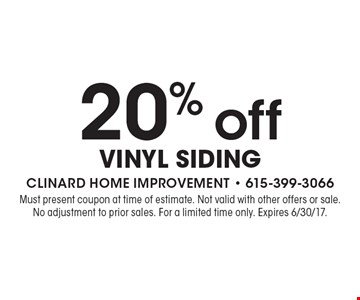 20% off vinyl Siding. Must present coupon at time of estimate. Not valid with other offers or sale. No adjustment to prior sales. For a limited time only. Expires 6/30/17.