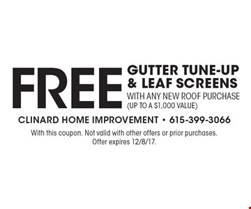Free Gutter Tune-Up & Leaf Screens with any new roof purchase (up to a $1,000 value). With this coupon. Not valid with other offers or prior purchases. Offer expires 12/8/17.