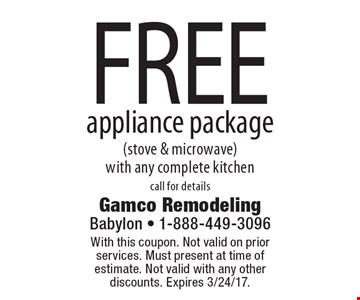 FREE appliance package (stove & microwave) with any complete kitchen call for details. With this coupon. Not valid on prior services. Must present at time of estimate. Not valid with any other discounts. Expires 3/24/17.