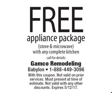 FREE appliance package (stove & microwave) with any complete kitchen. Call for details. With this coupon. Not valid on prior services. Must present at time of estimate. Not valid with any other discounts. Expires 5/12/17.