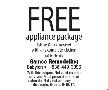 Free appliance package (stove & microwave) with any complete kitchen. Call for details. With this coupon. Not valid on prior services. Must present at time of estimate. Not valid with any other discounts. Expires 6/16/17.