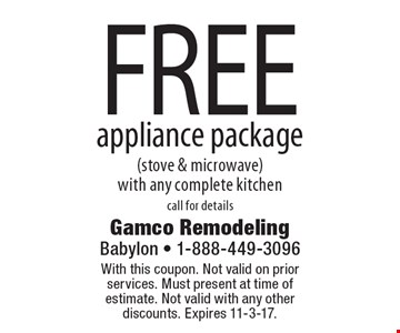 FREE appliance package(stove & microwave) with any complete kitchencall for details. With this coupon. Not valid on prior services. Must present at time of estimate. Not valid with any other discounts. Expires 11-3-17.