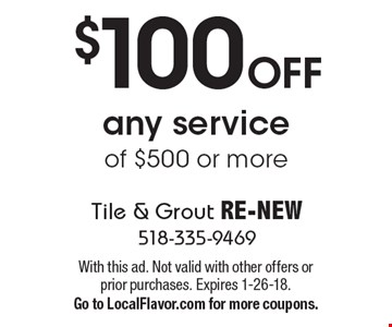 $100 OFF any service of $500 or more. With this ad. Not valid with other offers or prior purchases. Expires 1-26-18. Go to LocalFlavor.com for more coupons.