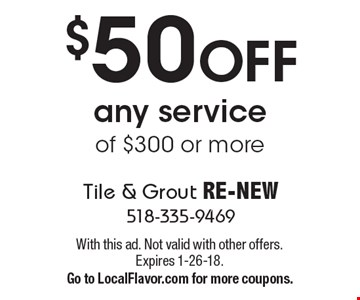 $50 OFF any service of $300 or more. With this ad. Not valid with other offers. Expires 1-26-18. Go to LocalFlavor.com for more coupons.