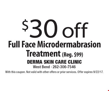$30 off Full Face Microdermabrasion Treatment (Reg. $99). With this coupon. Not valid with other offers or prior services. Offer expires 9/22/17.
