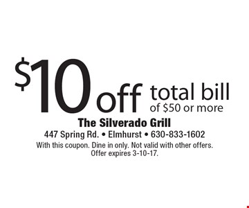$10 off total bill of $50 or more. With this coupon. Dine in only. Not valid with other offers. Offer expires 3-10-17.
