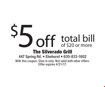 $5 off total bill of $20 or more. With this coupon. Dine in only. Not valid with other offers. Offer expires 4/21/17.