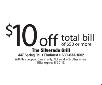 $10 off total bill of $50 or more. With this coupon. Dine in only. Not valid with other offers. Offer expires 6-30-17.