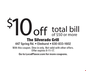 $10 off total bill of $50 or more. With this coupon. Dine in only. Not valid with other offers. Offer expires 8-11-17. Go to LocalFlavor.com for more coupons.