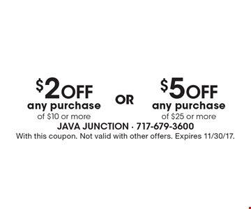 $2 off any purchase of $10 or more. $5 off any purchase of $25 or more. . With this coupon. Not valid with other offers. Expires 11/30/17.